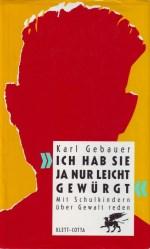 Dr. Karl Gebauer - Ich hab sie ja nur leicht gewürgt